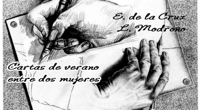 CARTAS DE VERANO ENTRE DOS MUJERES (y 10), POR E. DE LA CRUZ Y L. MODROÑO